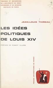Jean-Louis Thireau et  Université de droit, d'économi - Les idées politiques de Louis XIV.