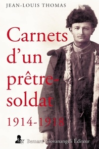 Jean-Louis Thomas - Carnets d'un prêtre-soldat 1914-1918.