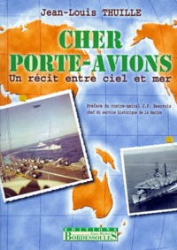 Jean-Louis Thuille - CHER PORTE-AVIONS. - Un récit entre ciel et mer.