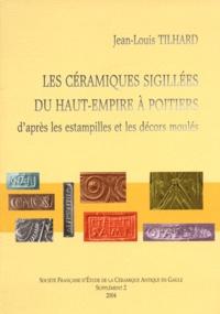 Jean-Louis Tilhard - Les céramiques sigillées du Haut-Empire à Poitiers - D'après les estampilles et les décors moulés.