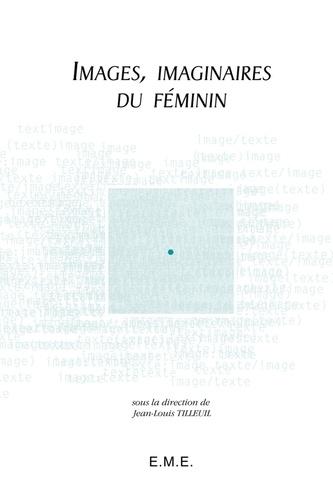 Jean-Louis Tilleuil - Images, imaginaires du féminin.
