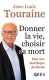 Jean-Louis Touraine - Donner la vie choisir sa mort - Pour une bioéthique de liberté.