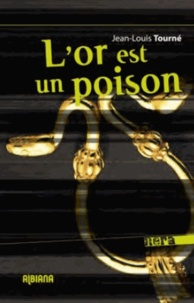 Jean-Louis Tourné - L'or est un poison.