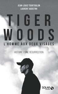 Jean-Louis Tourtoulon et Laurent Agostini - Tiger Woods, l'homme aux deux visages.
