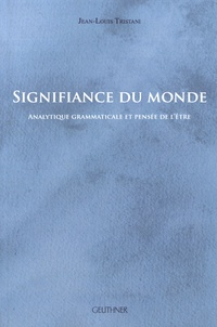 Jean-Louis Tristani - Signifiance du monde - Analytique grammaticale et pensée de l'être.