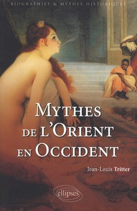 Jean-Louis Tritter - Mythes de l'Orient en Occident.