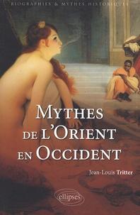 Jean-Louis Tritter - Mythes de l'Orient en Occident.