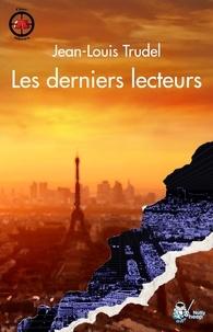 Jean-Louis Trudel - Les derniers lecteurs.