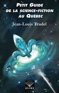 Jean-Louis Trudel - Petit guide de la science-fiction au Québec.