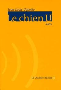Jean-Louis Ughetto - Le chien U - Suites.