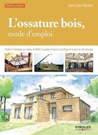 Jean-Louis Valentin - L'ossature bois, mode d'emploi.