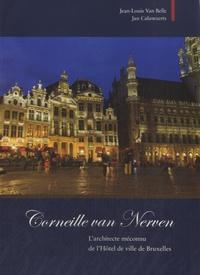 Jean-Louis Van Belle - Corneille van Nerven, l'architecte méconnu de l'Hôtel de Ville de Bruxelles.