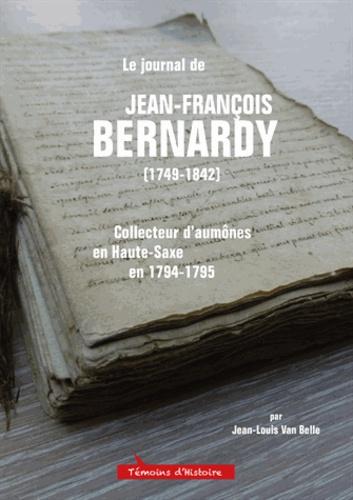 Jean-Louis Van Belle - Le journal de Jean-François Bernardy (1749-1842) - Collecteur d'aumônes en Haute-Saxe en 1794-1795.