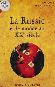 Jean-Louis Van Regemorter - La Russie et le monde au XXe siècle.
