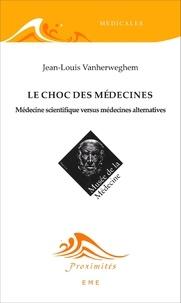 Jean-Louis Vanherweghem - Le choc des médecines - Médecine scientifique versus médecines alternatives.