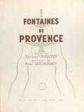 Jean-Louis Vaudoyer et Robert Guilhermet - Fontaines de Provence.