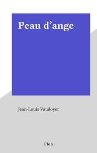 Jean-Louis Vaudoyer - Peau d'ange.