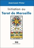Jean-Louis Victor - Initiation au Tarot de Marseille.