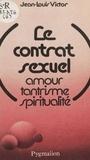 Jean-Louis Victor - Le Contrat sexuel - Amour, tantrisme, spiritualité.
