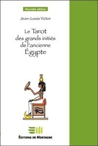 Le tarot des grands initiés de l'ancienne Egypte - Jean-Louis Victor |