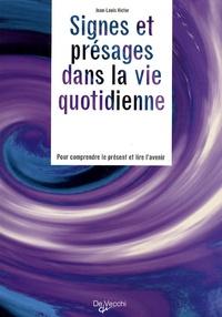 Jean-Louis Victor - Signes et présages dans la vie quotidienne - Pour comprendre le présent et lire l'avenir.