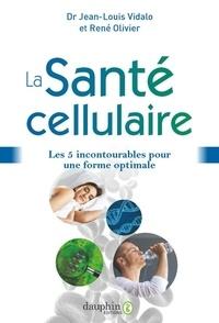 Jean-Louis Vidalo et René Olivier - La Santé cellulaire - Les 5 incontournables pour une forme optimale.