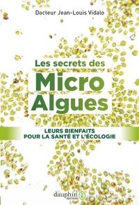 Jean-Louis Vidalo - Les secrets des micro algues - Leurs bienfaits pour la santé et l'écologie.