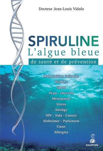 Jean-Louis Vidalo - Spiruline - L'algue bleue de santé et de prévention.