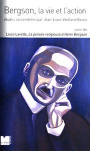 Bergson, la vie et laction - Suivi de La pensée religieuse dHenri Bergson.pdf