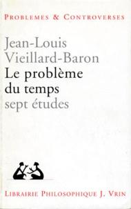 Jean-Louis Vieillard-Baron - LE PROBLEME DU TEMPS. - Sept études.