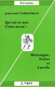 Jean-Louis Vieillard-Baron - QU'EST CE QUE L'EDUCATION ? Montaigne, Fichte et Lavelle.