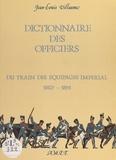 Jean-Louis Villaume et Dominique Bigeard - Dictionnaire des officiers - Du train des équipages impérial, 1807-1814.