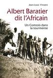 Jean-Louis Vincent - Albert Baratier dit l'Africain - Un Comtois dans la tourmente.
