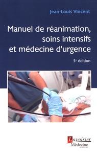 Jean-Louis Vincent - Le manuel de réanimation, soins intensifs et médecine d'urgence.