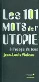 Jean-Louis Violeau - Les 101 mots de l'utopie à l'usage de tous.