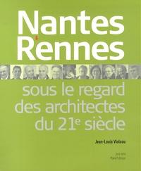 Jean-Louis Violeau - Nantes & Rennes sous le regard des architectes au 21e siècle.