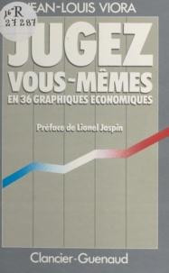 Jean-Louis Viora et Lionel Jospin - Jugez vous-mêmes - En 36 graphiques économiques.