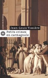 Jean-Louis Vissière - Petits crimes en carmagnole.
