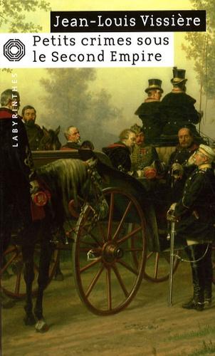 Jean-Louis Vissière - Petits crimes sous le Second Empire.