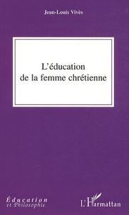 Jean-Louis Vivès - L'éducation de la femme chrétienne.