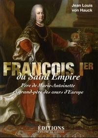 Jean-Louis von Hauck - François Ier du Saint Empire - Père de Marie-Antoinette et grand-père des cours d'Europe.