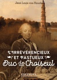 Jean-Louis von Hauck - L'irrévérencieux et fastueux duc de Choiseul.