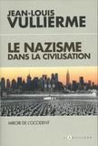 Jean-Louis Vullierme - Le nazisme dans la civilisation - Miroir de l'Occident.