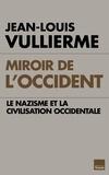 Jean-Louis Vullierme - Miroir de l'Occident - Le nazisme et la civilisation occidentale.