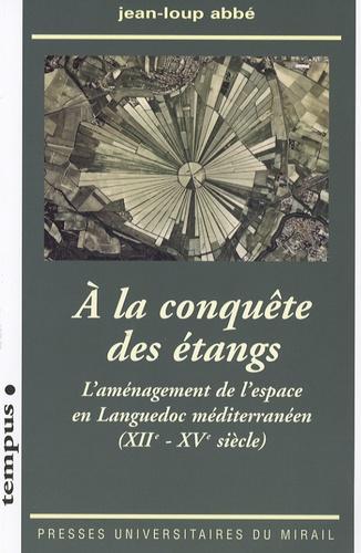 A la conquête des étangs. L'aménagement de l'espace en Languedoc méditerranéen (XII-XVe siècle)