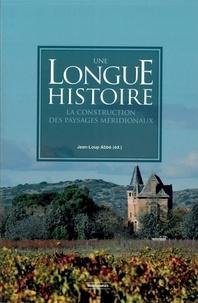Jean-Loup Abbé - Une longue histoire - La construction des paysages méridionaux.