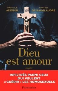"""Jean-Loup Adénor et Timothée de Rauglaudre - Dieu est amour - Infiltrés parmi ceux qui veulent """"guérir"""" les homosexuels."""