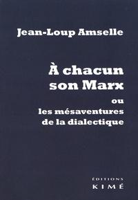 Jean-Loup Amselle - A chacun son Marx ou les mésaventures de la dialectique.