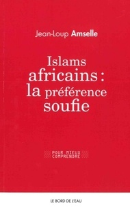 Jean-Loup Amselle - Islams africains : la préférence soufie.