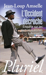 Jean-Loup Amselle - L'occident décroché - Enquète sur les postcolonialismes.